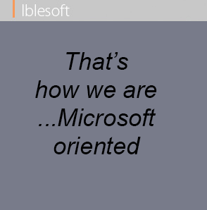 Thats how we are microsoft oriented